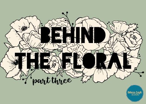 Behind the Floral: Part Three